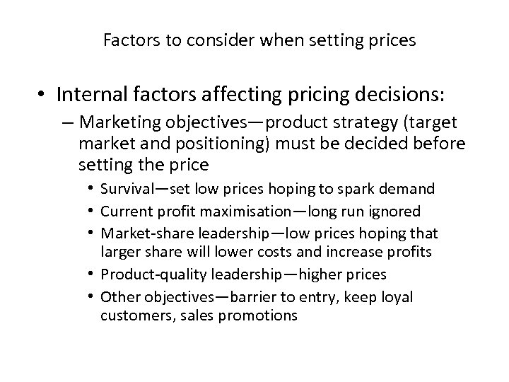 Factors to consider when setting prices • Internal factors affecting pricing decisions: – Marketing