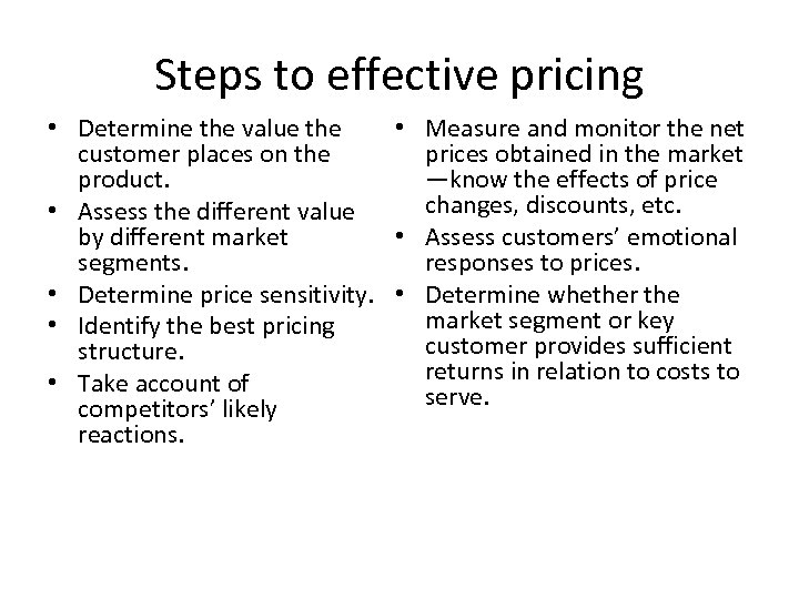 Steps to effective pricing • Determine the value the • Measure and monitor the