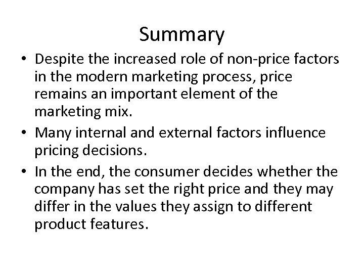 Summary • Despite the increased role of non-price factors in the modern marketing process,
