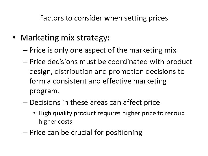 Factors to consider when setting prices • Marketing mix strategy: – Price is only