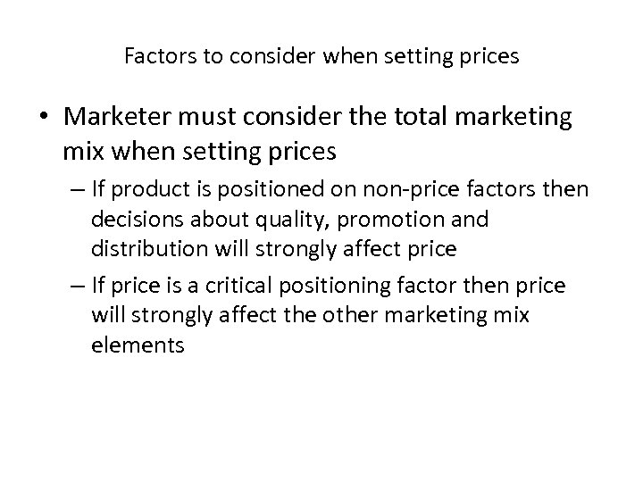 Factors to consider when setting prices • Marketer must consider the total marketing mix