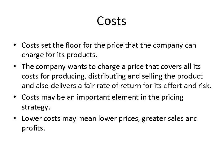 Costs • Costs set the floor for the price that the company can charge