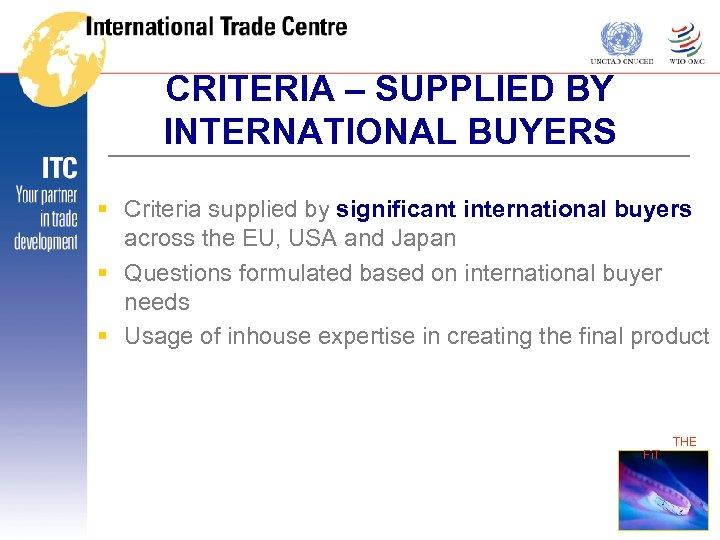 CRITERIA – SUPPLIED BY INTERNATIONAL BUYERS § Criteria supplied by significant international buyers across