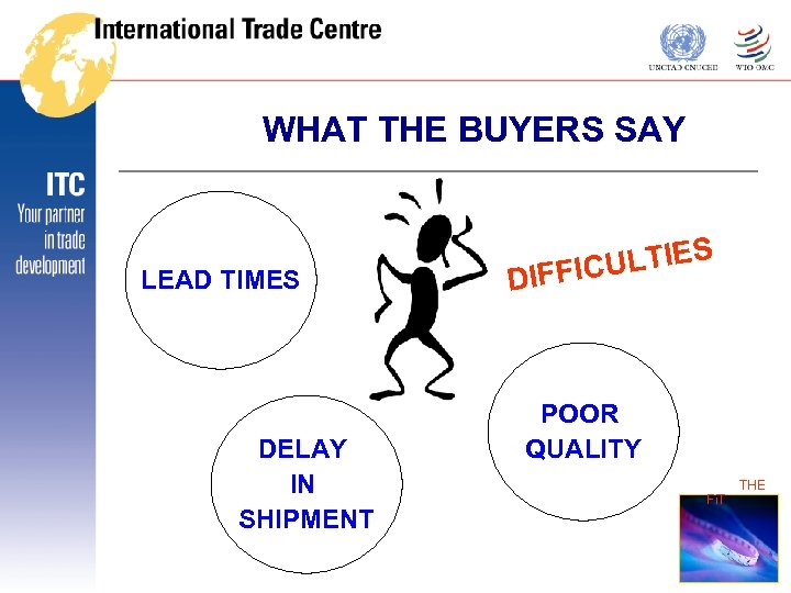 WHAT THE BUYERS SAY LEAD TIMES DELAY IN SHIPMENT ULTIES DIFFIC POOR QUALITY THE
