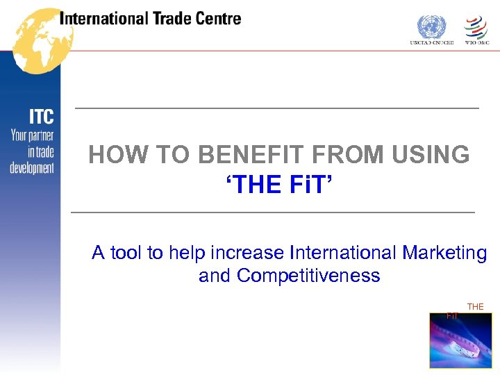 HOW TO BENEFIT FROM USING 'THE Fi. T' A tool to help increase International