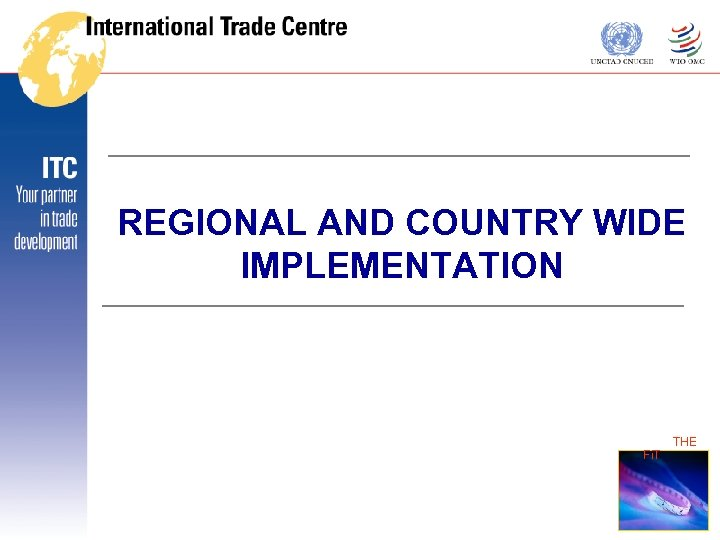 REGIONAL AND COUNTRY WIDE IMPLEMENTATION THE Fi. T