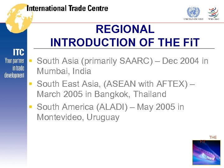 REGIONAL INTRODUCTION OF THE Fi. T § South Asia (primarily SAARC) – Dec 2004