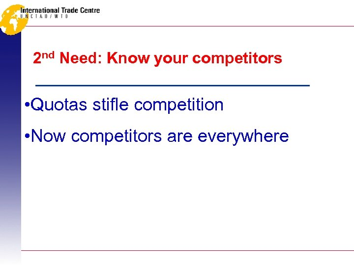 2 nd Need: Know your competitors • Quotas stifle competition • Now competitors are