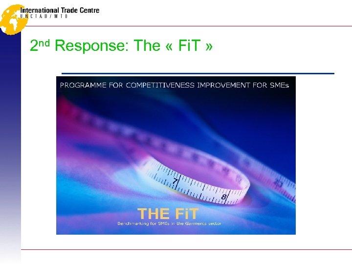 2 nd Response: The « Fi. T »