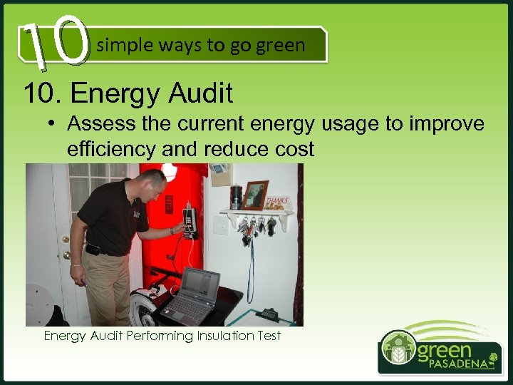 10 10. Energy Audit simple ways to go green • Assess the current energy