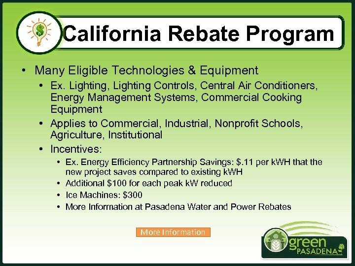 California Rebate Program • Many Eligible Technologies & Equipment • Ex. Lighting, Lighting Controls,