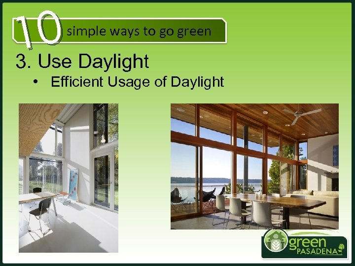 10 3. Use Daylight simple ways to go green • Efficient Usage of Daylight