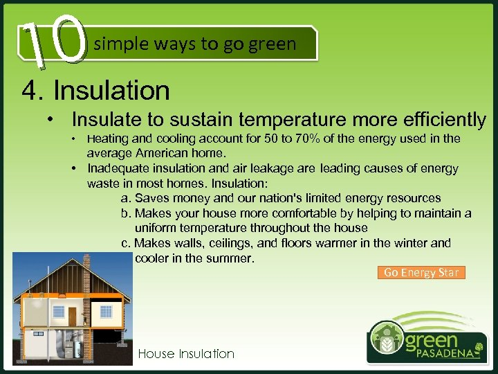 10 4. Insulation simple ways to go green • Insulate to sustain temperature more