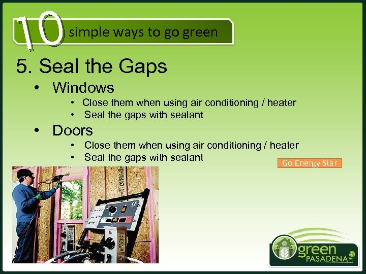 10 5. Seal the Gaps simple ways to go green • Windows • Close
