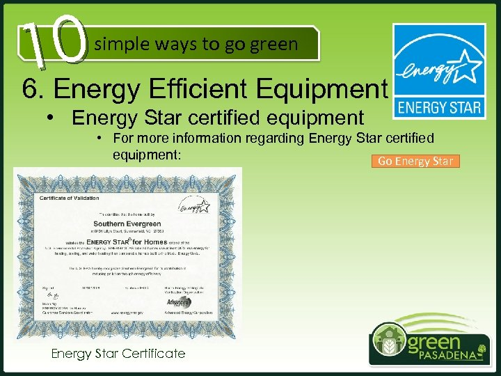 10 6. Energy Efficient Equipment simple ways to go green • Energy Star certified