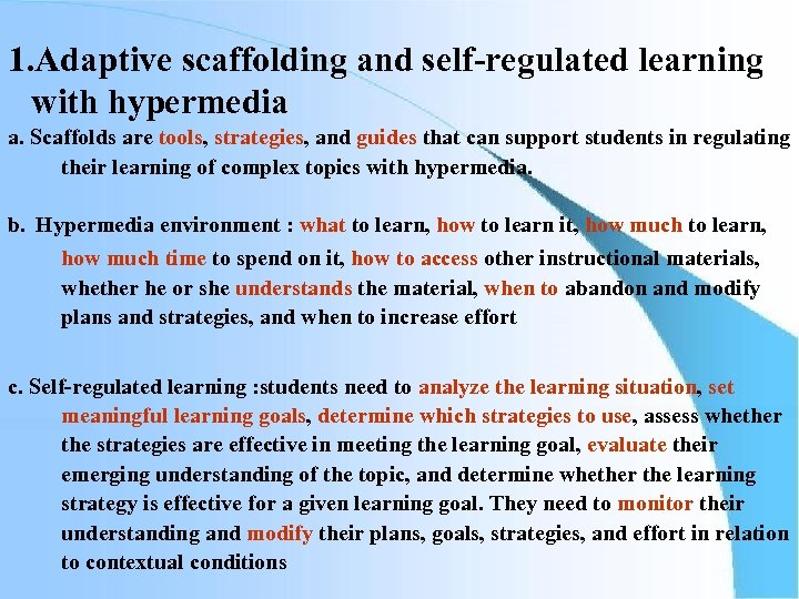 1. Adaptive scaffolding and self-regulated learning with hypermedia a. Scaffolds are tools, strategies, and