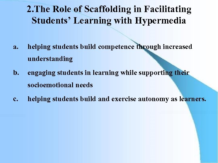 2. The Role of Scaffolding in Facilitating Students' Learning with Hypermedia a. helping students