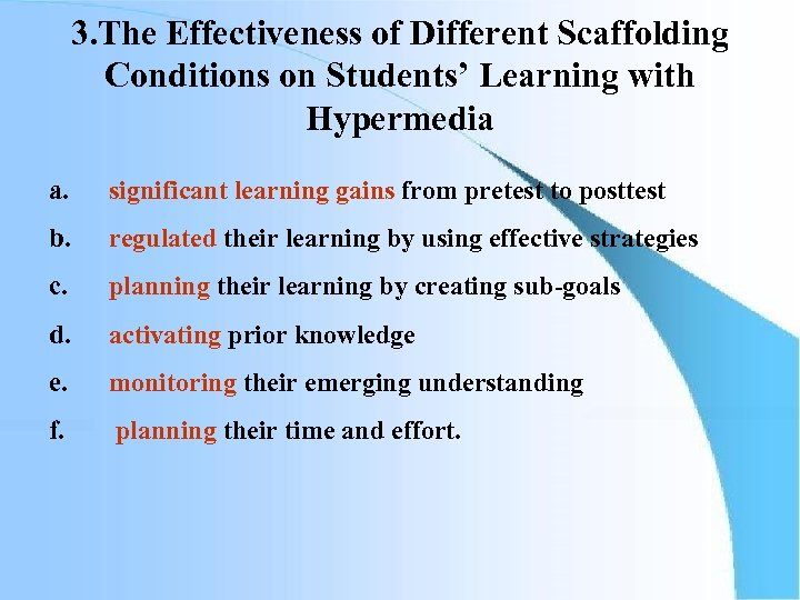 3. The Effectiveness of Different Scaffolding Conditions on Students' Learning with Hypermedia a. significant