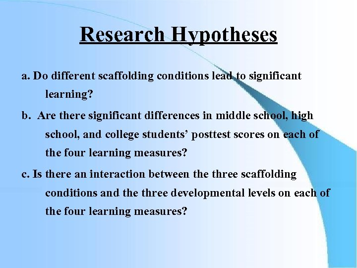Research Hypotheses a. Do different scaffolding conditions lead to significant learning? b. Are there