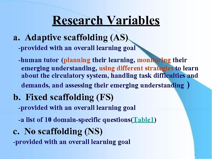 Research Variables a. Adaptive scaffolding (AS) -provided with an overall learning goal -human tutor