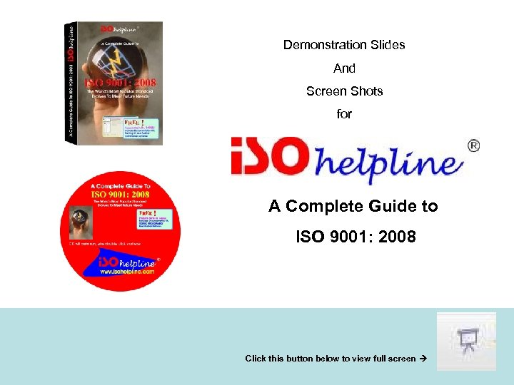 Demonstration Slides And Screen Shots for A Complete Guide to ISO 9001: 2008 Click