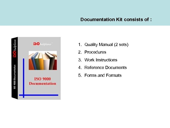 Documentation Kit consists of : 1. Quality Manual (2 sets) 2. Procedures 3. Work