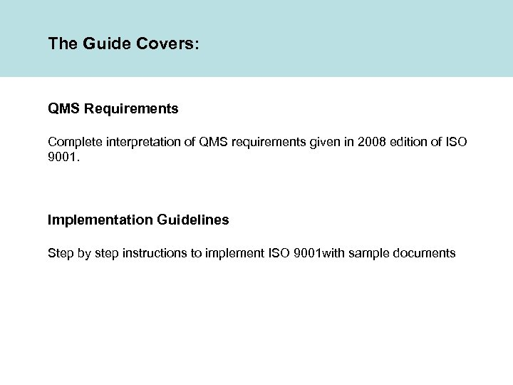 The Guide Covers: QMS Requirements Complete interpretation of QMS requirements given in 2008 edition