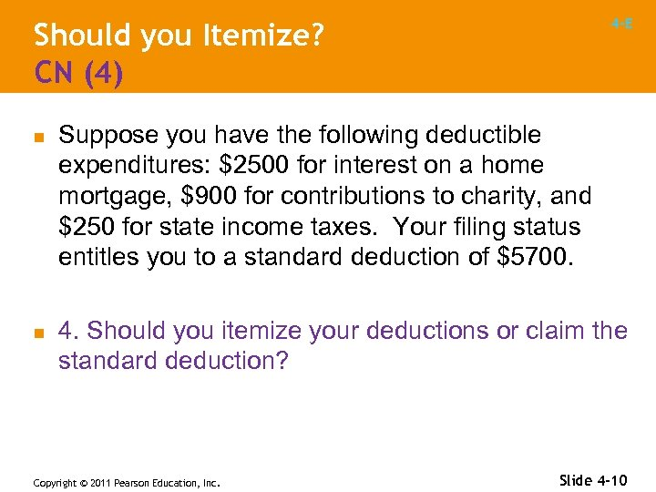 4 -E Should you Itemize? CN (4) n n Suppose you have the following
