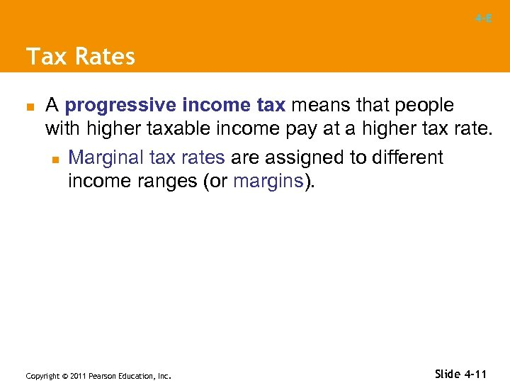 4 -E Tax Rates n A progressive income tax means that people with higher