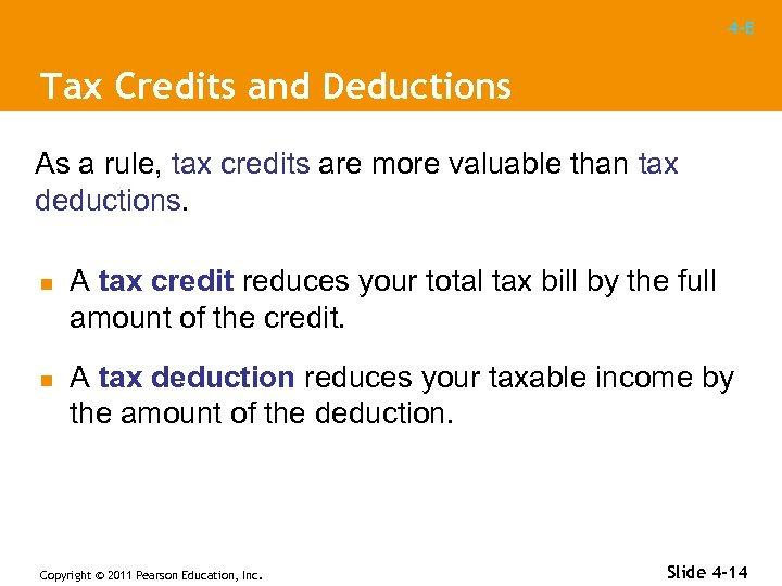 4 -E Tax Credits and Deductions As a rule, tax credits are more valuable