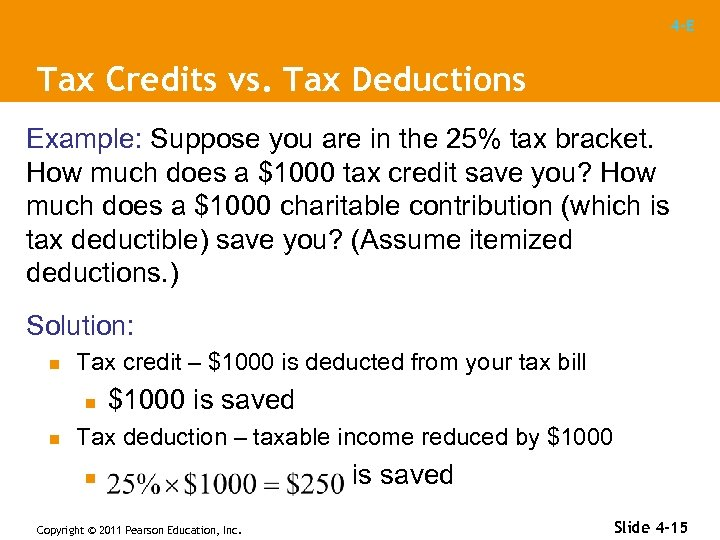 4 -E Tax Credits vs. Tax Deductions Example: Suppose you are in the 25%