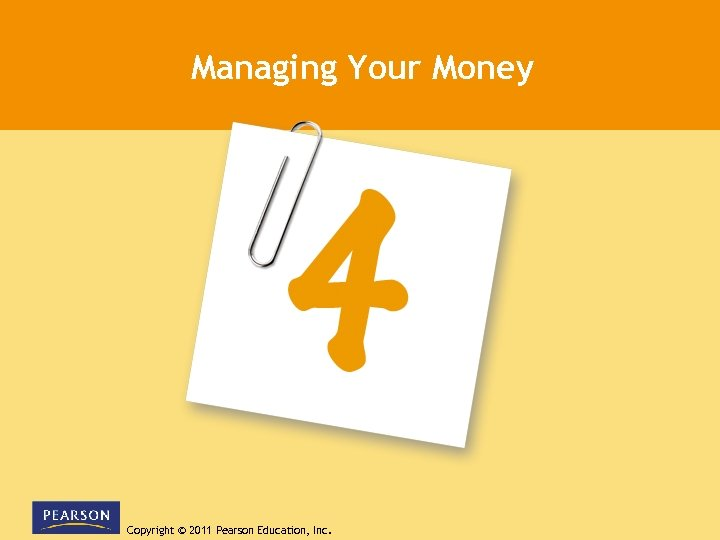 Managing Your Money Copyright © 2011 Pearson Education, Inc.