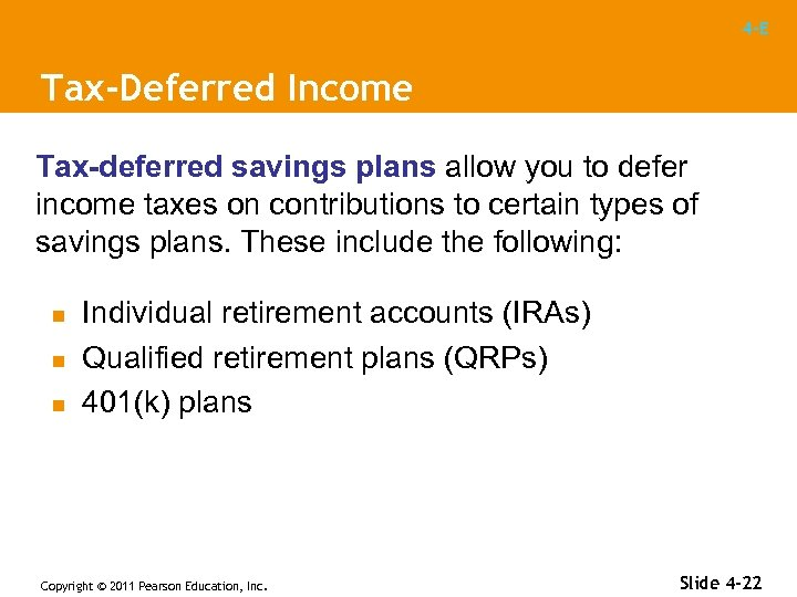 4 -E Tax-Deferred Income Tax-deferred savings plans allow you to defer income taxes on