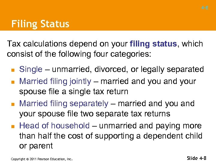 4 -E Filing Status Tax calculations depend on your filing status, which consist of