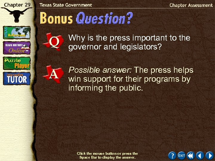 Why is the press important to the governor and legislators? Possible answer: The press