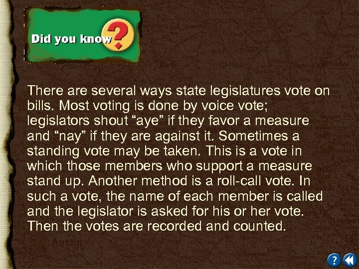 There are several ways state legislatures vote on bills. Most voting is done by