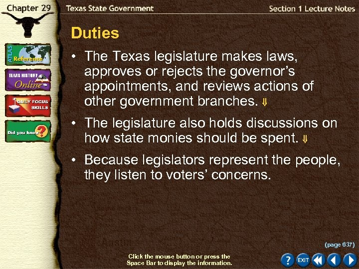 Duties • The Texas legislature makes laws, approves or rejects the governor's appointments, and