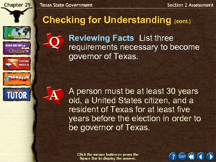 Checking for Understanding (cont. ) Reviewing Facts List three requirements necessary to become governor