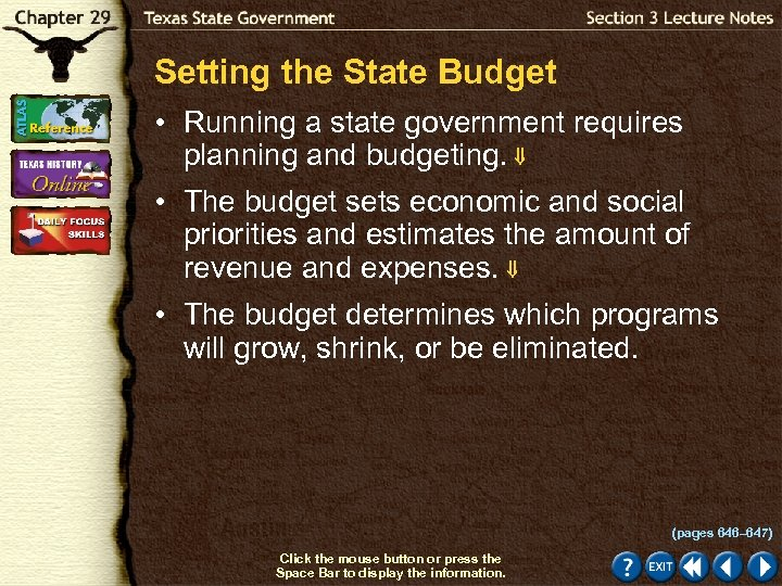 Setting the State Budget • Running a state government requires planning and budgeting. •