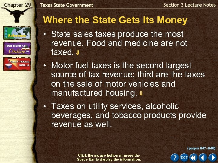 Where the State Gets Its Money • State sales taxes produce the most revenue.