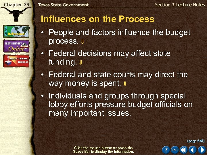 Influences on the Process • People and factors influence the budget process. • Federal