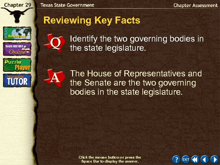 Reviewing Key Facts Identify the two governing bodies in the state legislature. The House