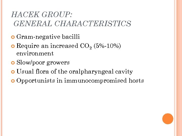 HACEK GROUP: GENERAL CHARACTERISTICS Gram-negative bacilli Require an increased CO 2 (5%-10%) environment Slow/poor