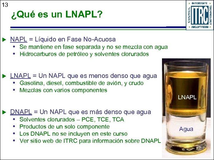 13 ¿Qué es un LNAPL? u NAPL = Líquido en Fase No-Acuosa u LNAPL