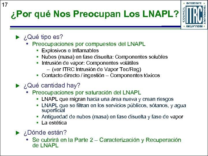 17 ¿Por qué Nos Preocupan Los LNAPL? u ¿Qué tipo es? • Preocupaciones por