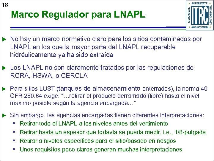 18 Marco Regulador para LNAPL u No hay un marco normativo claro para los