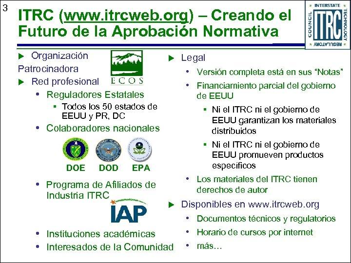 3 ITRC (www. itrcweb. org) – Creando el Futuro de la Aprobación Normativa Organización