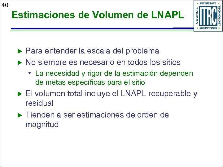 40 Estimaciones de Volumen de LNAPL u u Para entender la escala del problema