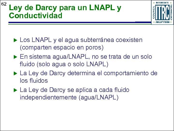 62 Ley de Darcy para un LNAPL y Conductividad u u Los LNAPL y