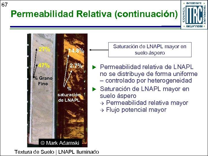 67 Permeabilidad Relativa (continuación) 27% 14. 8% 47% 2. 7% Saturación de LNAPL mayor